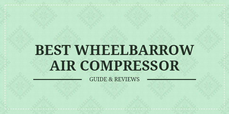 Best Wheelbarrow Air Compressor