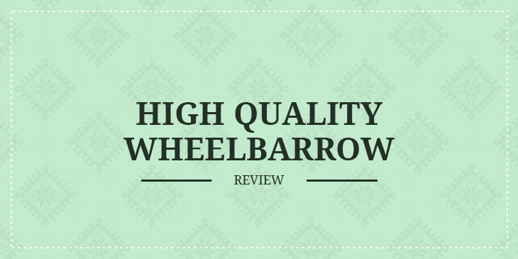 High-Quality Wheelbarrow Review