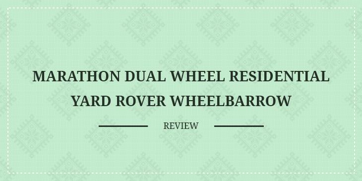 Marathon Dual-Wheel Residential Yard Rover Wheelbarrow Review