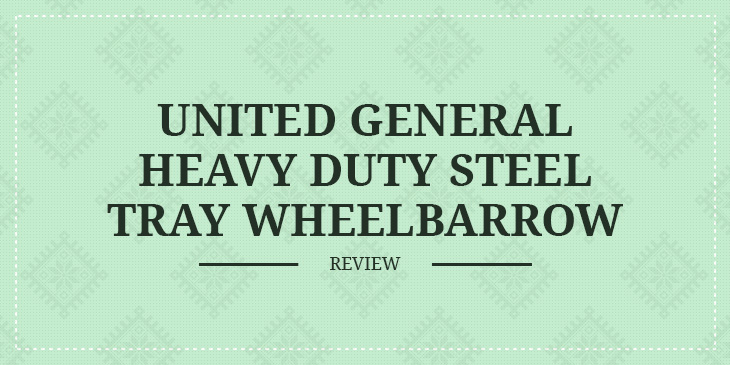 United General Heavy Duty Steel Tray Wheelbarrow Review