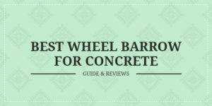 Best wheelbarrow for concrete