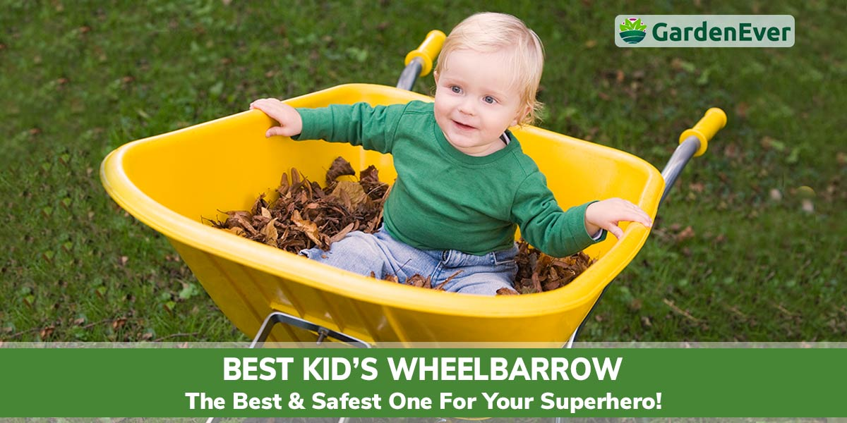 Best Kids' Wheelbarrow – The Best & Safest One for Your Superhero!