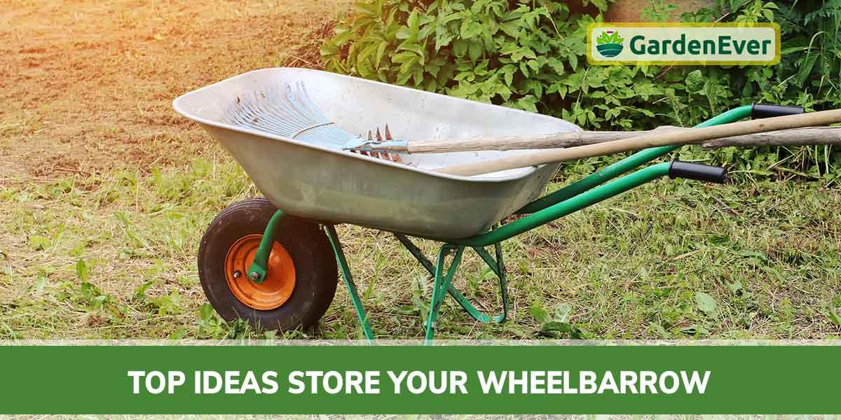 Top Ideas to Store Your Wheelbarrow