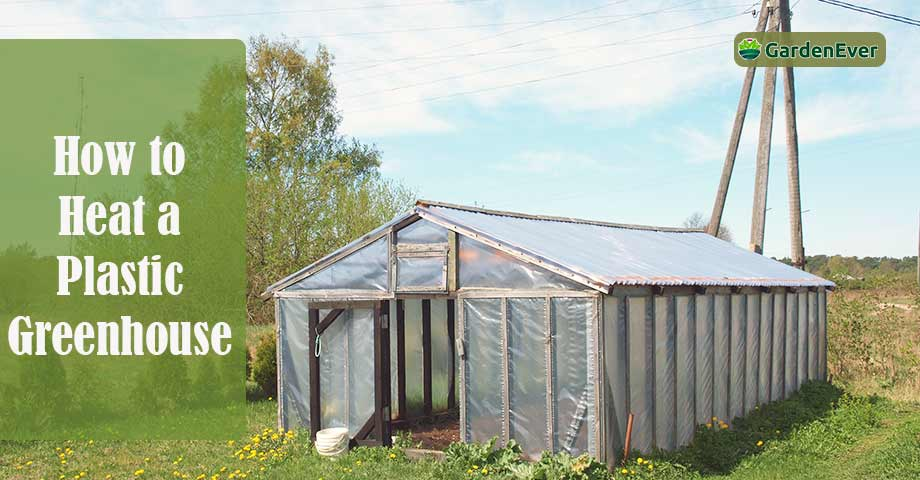 How to Heat a Plastic Greenhouse